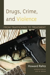Drugs, Crime and Violence - From Trafficking to Treatment ebook by Howard Rahtz