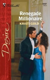 Renegade Millionaire ebook by Kristi Gold