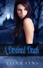 A Destined Death ebook by Lisa Rayns
