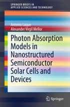 Photon Absorption Models in Nanostructured Semiconductor Solar Cells and Devices ebook by Antonio Luque, Alexander Virgil Mellor