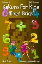 Kakuro For Kids Mixed Grids - Volume 1 - 141 Puzzles ebook by Nick Snels