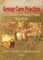 Group Care Practice with Children and Young People Revisited ebook by Leon C. Fulcher, Frank Ainsworth