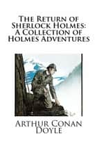 The Return of Sherlock Holmes: A Collection of Holmes Adventures ebook by Arthur Conan Doyle