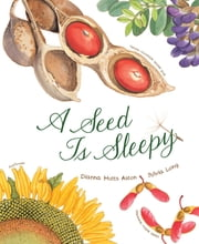 A Seed Is Sleepy ebook by Dianna Hutts Aston,Sylvia Long