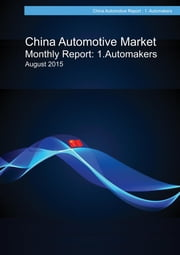 China Automotive Market Monthly Report: August 2015: Automakers eBook von Sunsook Kim