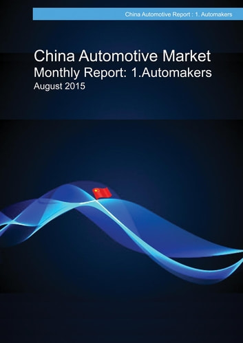 China Automotive Market Monthly Report: August 2015: Automakers ebook by Sunsook Kim