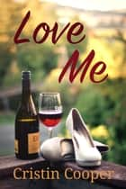 Love Me ebook by Cristin Cooper