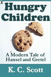 Hungry Children: A Modern Tale of Hansel and Gretel ebook by K. C. Scott