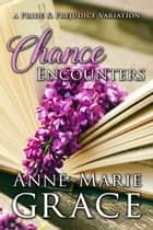 Chance Encounters: A Pride and Prejudice Variation ebook by
