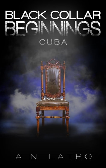 Black Collar Beginnings: Cuba - Black Collar Syndicate ebook by AN Latro