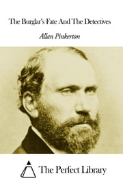 The Burglar's Fate And The Detectives ebook by Allan Pinkerton
