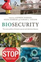 Biosecurity - The Socio-Politics of Invasive Species and Infectious Diseases ebook by Andrew Dobson, Kezia Barker, Sarah L. Taylor
