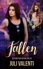 Fallen - Redemption Reigns MC, #3 ebook by Juli Valenti