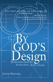 By God's Design - Overcoming Same Sex Attraction - A True Story ebook by Judith Hartzell