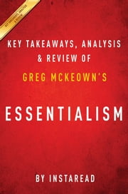 Summary of Essentialism - by Greg McKeown | Includes Analysis ebook by Instaread Summaries