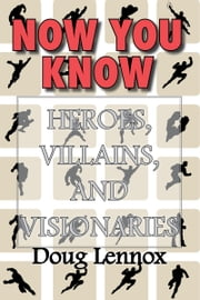 Now You Know — Heroes, Villains, and Visionaries - Now You Know Pirates / Now You Know Royalty / Now You Know Canada's Heroes / Now You Know The Bible ebook by Doug Lennox