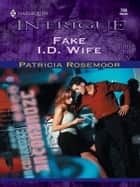 Fake I.D. Wife ebook by Patricia Rosemoor