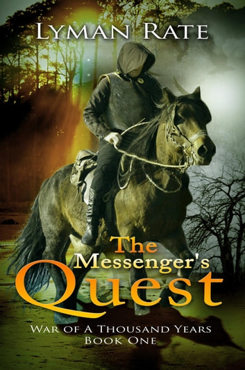 The Messenger's Quest - War of A Thousand Years, #1 ebook by Lyman Rate