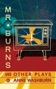 Mr. Burns and Other Plays ebook by Anne Washburn