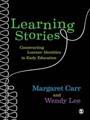 Learning Stories - Constructing Learner Identities in Early Education ebook by Ms Wendy Lee,Margaret Carr