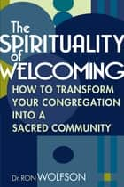 The Spirituality of Welcoming ebook by Dr. Ron Wolfson