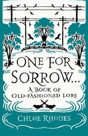 One for Sorrow: A Book of Old-Fashioned Lore ebook by Chloe Rhodes
