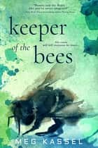 Keeper of the Bees ebook by Meg Kassel