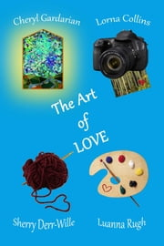 The Art Of Love ebook by Lorna Collins,Luanna Rugh,Sherry Derr-Wille,Cheryl Gardarian