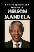 Selected Speeches and Writings of Nelson Mandela: The End of Apartheid in South Africa ebook by Lenny Flank