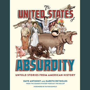 The United States of Absurdity - Untold Stories from American History audiobook by Dave Anthony,Gareth Reynolds