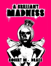 A Brilliant Madness ebook by Robert M. Drake