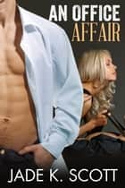 An Office Affair - Troubled Billionaire, #1 ebook by