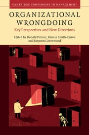 Organizational Wrongdoing - Key Perspectives and New Directions ebook by Donald Palmer, Kristin Smith-Crowe, Royston Greenwood