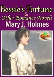 Bessie's Fortune: Rosamond: Jessie Graham - (3 Timeless Romance Novels) ebook by Mary J. Holmes
