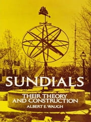 Sundials - Their Theory and Construction ebook by Albert Waugh