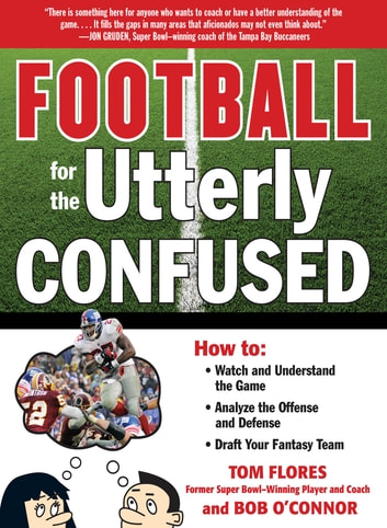 Football for the Utterly Confused ebook by Tom Flores,Bob O'Connor