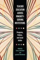 Teacher Education across Minority-Serving Institutions - Programs, Policies, and Social Justice ebook by Emery Petchauer, Lynnette Mawhinney, Mae S. Chaplin,...