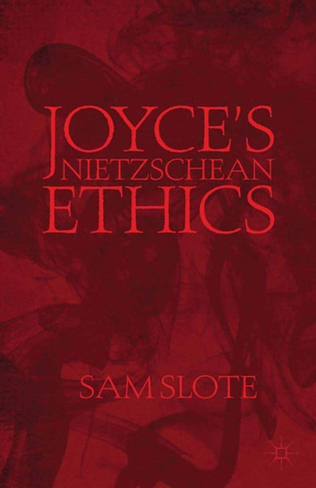 Joyce's Nietzschean Ethics ebook by S. Slote