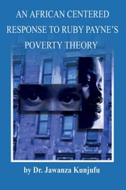 An African Centered Response to Ruby Payne's Poverty Theory ebook by Kunjufu, Jawanza