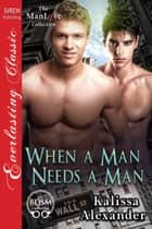 When a Man Needs a Man ebook by Kalissa Alexander
