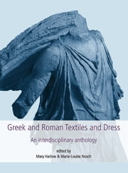 Greek and Roman Textiles and Dress - An Interdisciplinary Anthology ebook by Mary Harlow,Marie-Louise Nosch