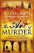 The Art of Murder ebook by Michael White