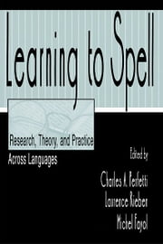 Learning to Spell - Research, Theory, and Practice Across Languages ebook by Charles A. Perfetti,Laurence Rieben,Michel Fayol