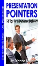 Presentation Pointers - 53 Tips for a Dynamic Delivery ebook by Dianna Booher