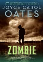 Zombie - A Novel eBook by Joyce Carol Oates
