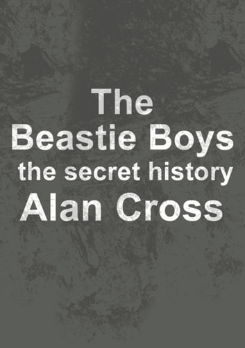 The Beastie Boys - the secret history ebook by Alan Cross