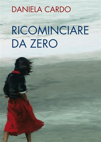 Ricominciare da zero ebook by Daniela Cardo