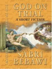 God on Trial - The Indictment of God ebook by Dr. Sabri Bebawi