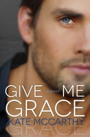 Give Me Grace ebook by Kate McCarthy