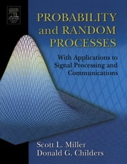 Probability and Random Processes - With Applications to Signal Processing and Communications ebook by Scott Miller,Donald Childers,Donald Childers